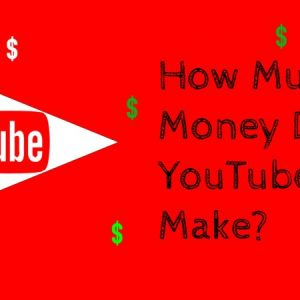 How Much Money Do YouTubers Make