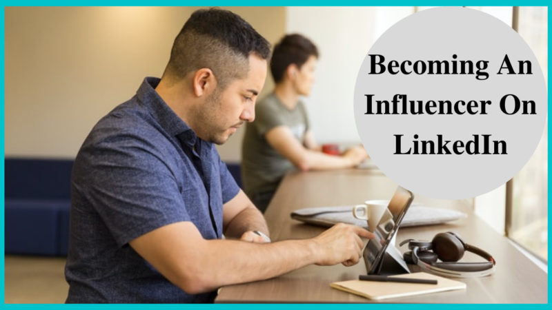 becoming an influencer on LinkedIn
