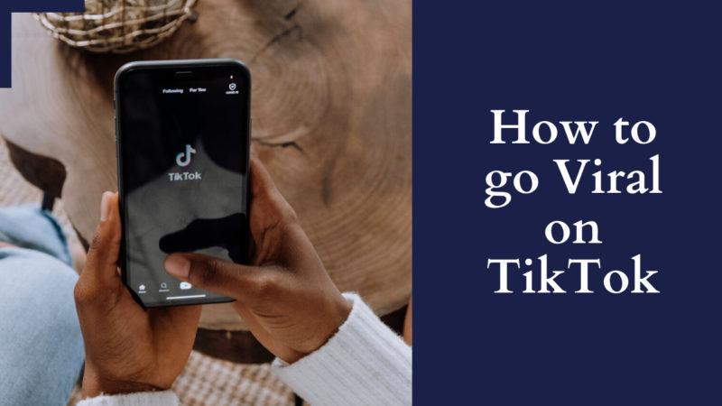 How to go Viral on TikTok