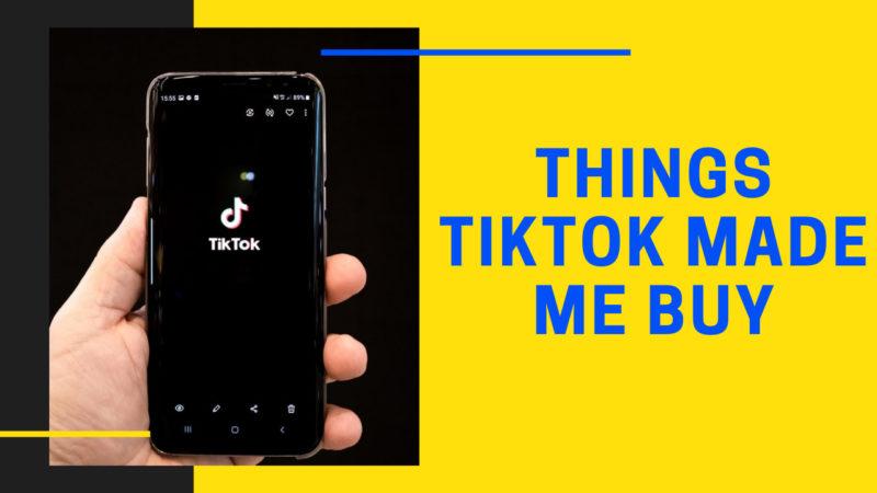 Things TikTok made me buy
