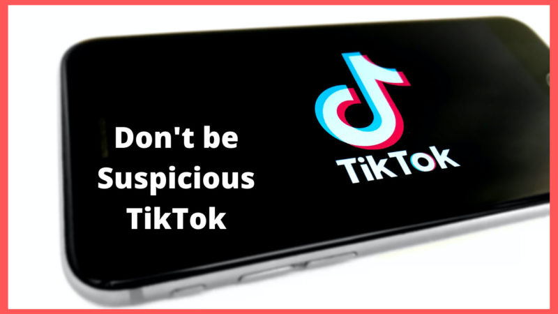 Don't be suspicious TikTok