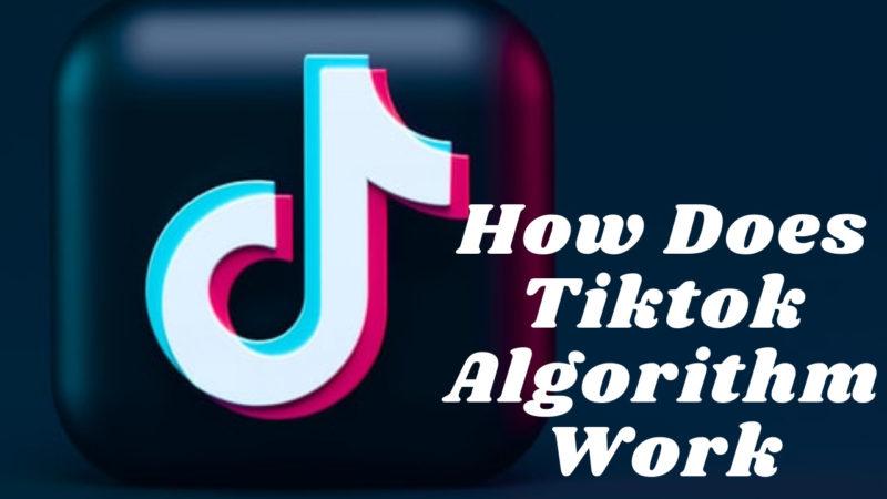 How Does Tiktok Algorithm Work