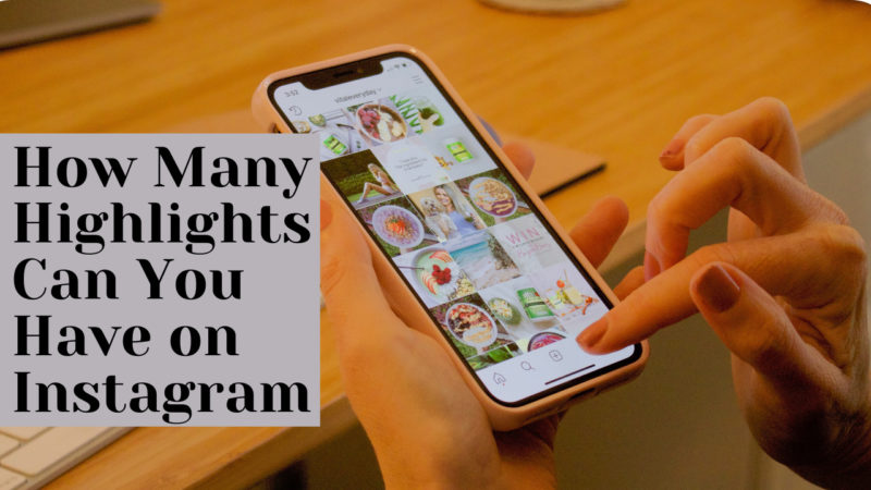 How Many Highlights Can You Have on Instagram