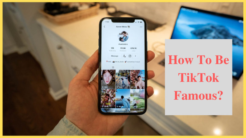How To Be TikTok Famous
