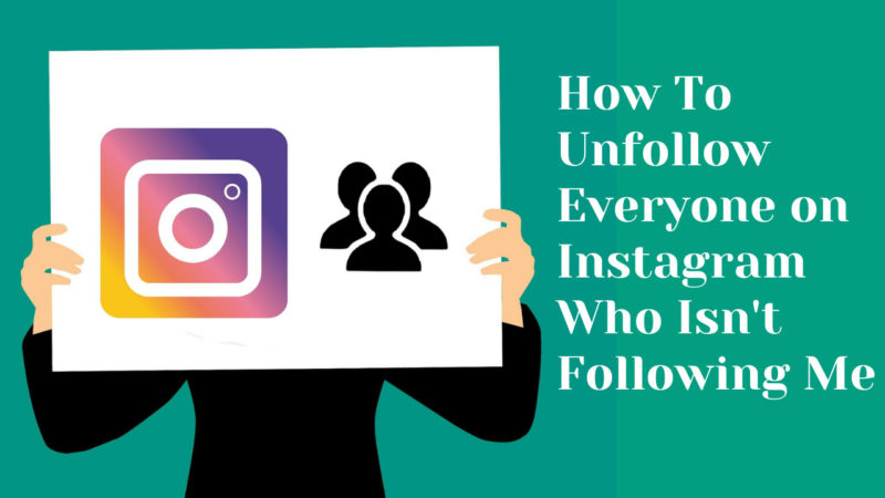 How To Unfollow Everyone on Instagram Who Isn't Following Me
