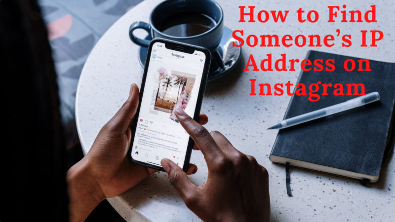 How to Find Someone's IP Address on Instagram