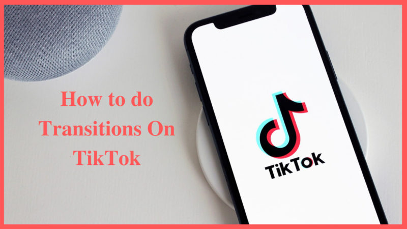how to do transitions on tiktok