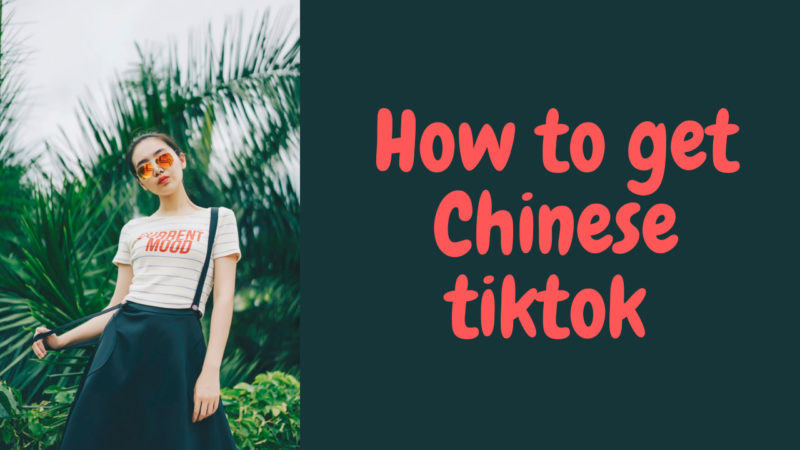 how to get Chinese tiktok