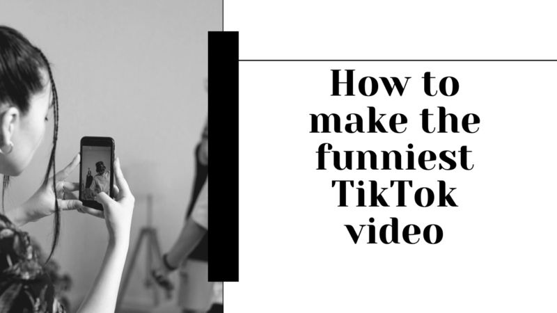 How to make the funniest TikTok video
