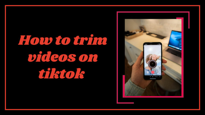 how to trim videos on tiktok
