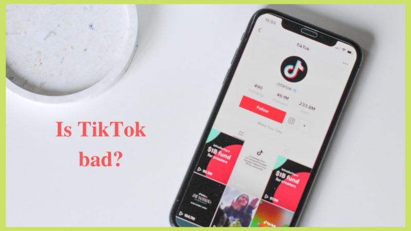 Is TikTok bad