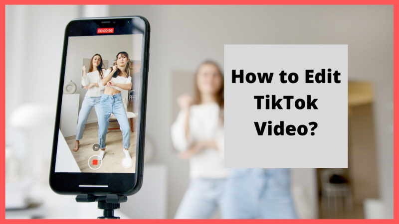 how to edit tiktok video