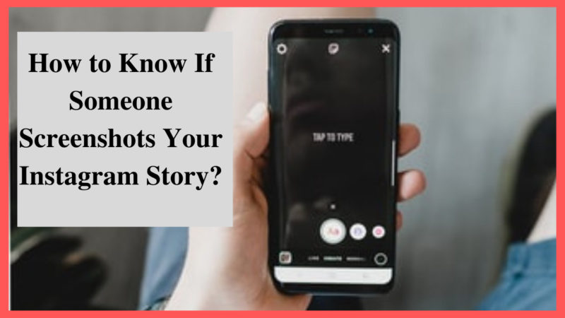 how to know if someone screenshots your Instagram story