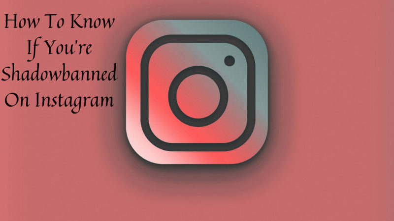 how to know if you're shadowbanned on instagram