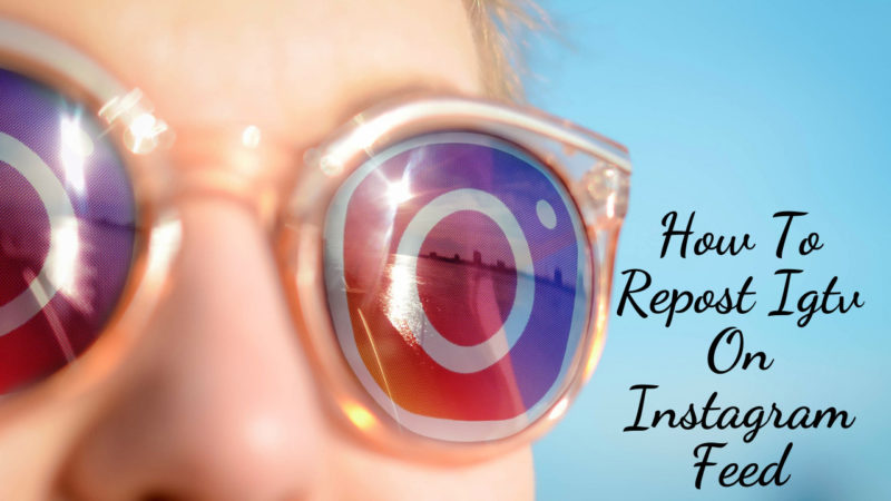 how to repost igtv on Instagram feed