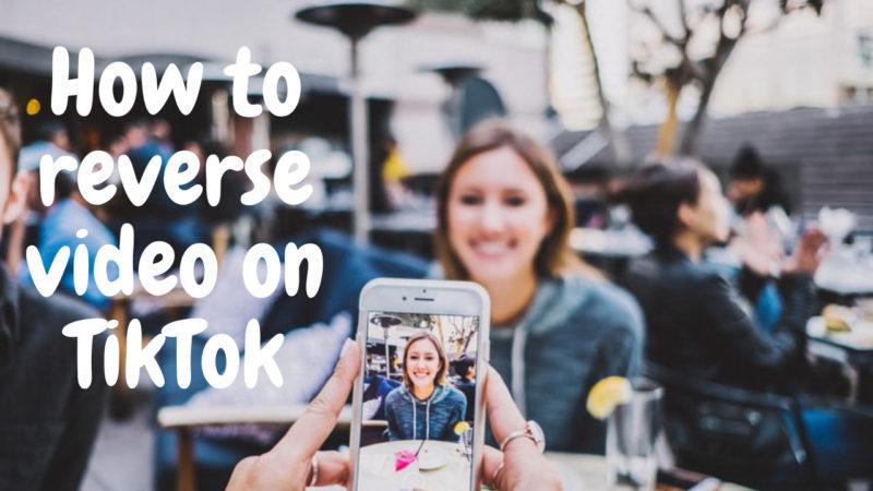how to reverse video on TikTok