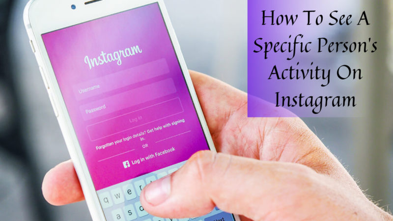 how to see a specific person's activity on Instagram
