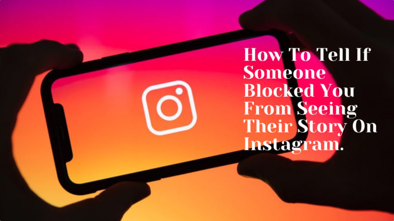 how to tell if someone blocked you from seeing their Story on Instagram.
