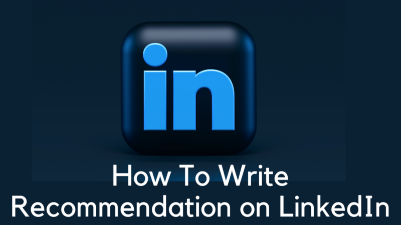how to write recommendation on LinkedIn