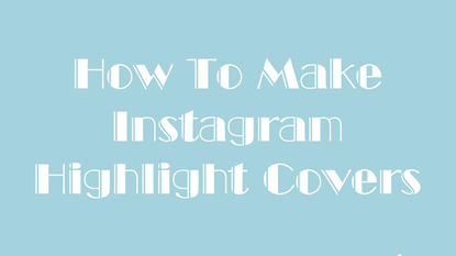How To Make Instagram Highlight Covers