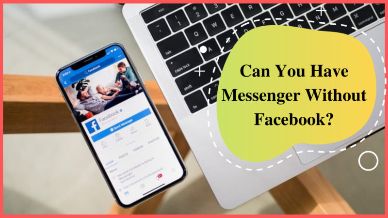 Can you have messenger without Facebook