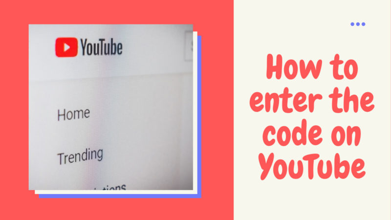 how to enter the code on YouTube