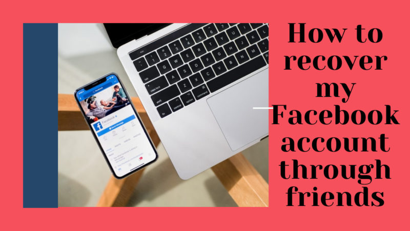 How to recover my Facebook account through friends