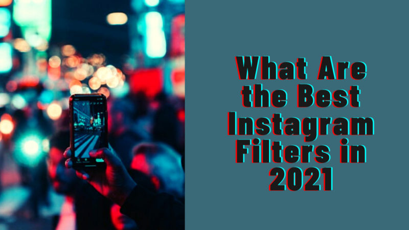 What Are the Best Instagram Filters in 2021