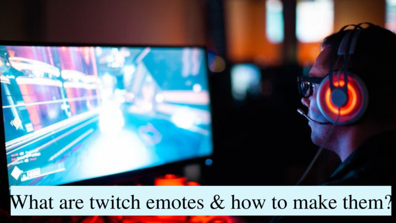 What are twitch emotes & how to make them