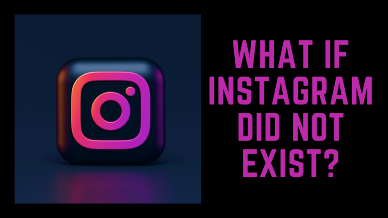 What if Instagram did not exist?