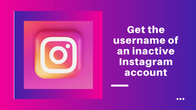 get the username of an inactive Instagram account