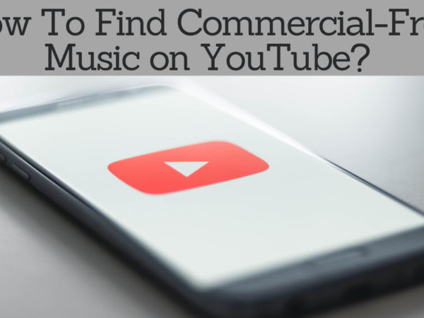how to Find Commercial-Free Music on YouTube