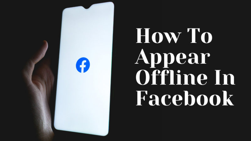 how to appear offline in Facebook.
