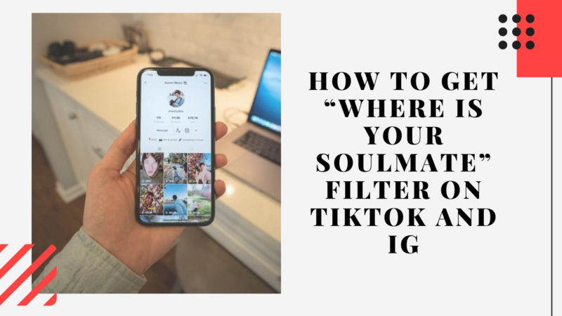 """how to get """"Where Is Your Soulmate"""" filter on TikTok and IG"""
