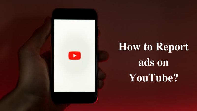 how to report ads on YouTube