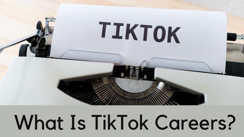 what Is TikTok Careers